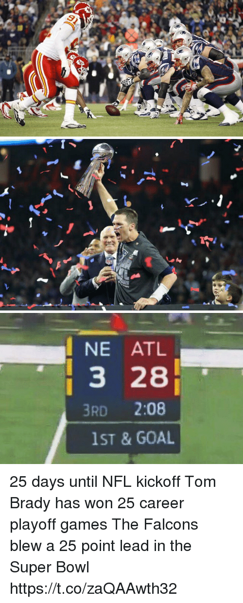 Memes, Nfl, and Super Bowl: NE ATL  3 28  3RD 2:08  1ST & GOAL 25 days until NFL kickoff   Tom Brady has won 25 career playoff games  The Falcons blew a 25 point lead in the Super Bowl https://t.co/zaQAAwth32