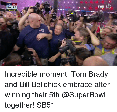 Bradying: NE  ATL  34 28  FINAL/OT  Fox LI Incredible moment. Tom Brady and Bill Belichick embrace after winning their 5th @SuperBowl together! SB51