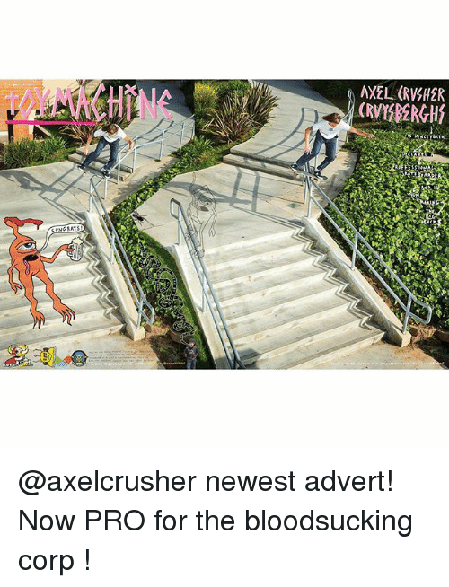 Adverted: NE  AXEL (RVJHER  (Ry  CONG RATS  vck @axelcrusher newest advert! Now PRO for the bloodsucking corp !