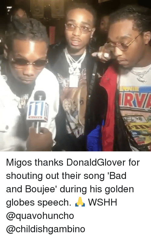 Golden Globes, Memes, and Migos: ne Migos thanks DonaldGlover for shouting out their song 'Bad and Boujee' during his golden globes speech. 🙏 WSHH @quavohuncho @childishgambino