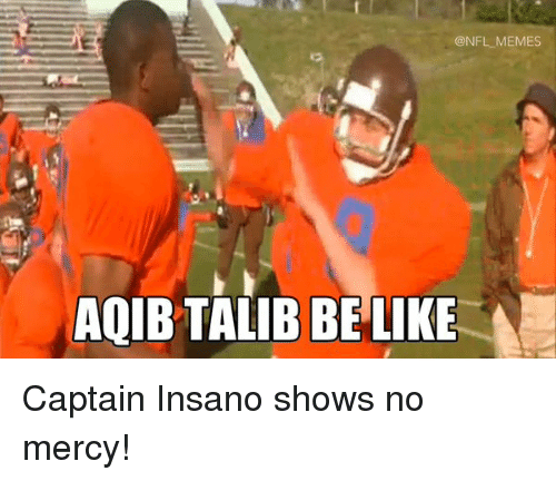 Aqib Talib: NE  ONFL MEMES  AQIB TALIB BE LIKE Captain Insano shows no mercy!