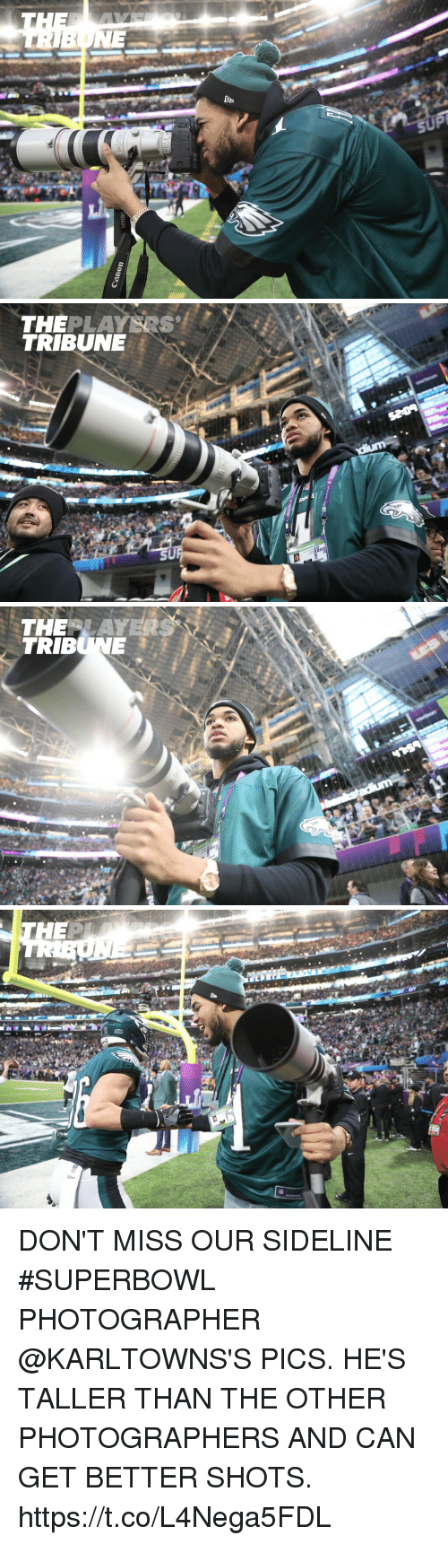 Memes, Superbowl, and 🤖: NE   THEPLAYERS  TRIBUNE   THERLAYERS  TRIBUNE DON'T MISS OUR SIDELINE #SUPERBOWL PHOTOGRAPHER @KARLTOWNS'S PICS. HE'S TALLER THAN THE OTHER PHOTOGRAPHERS AND CAN GET BETTER SHOTS. https://t.co/L4Nega5FDL