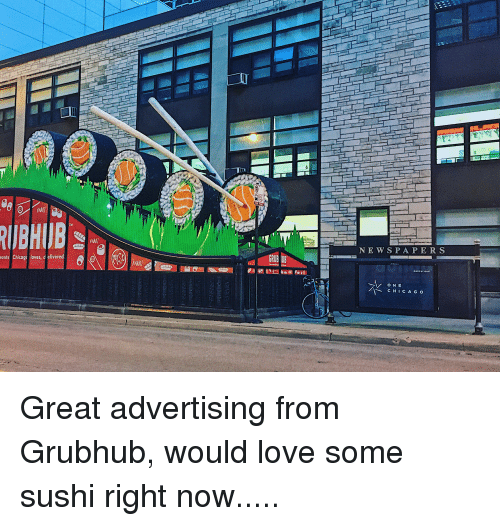 Chicago, Love, and Sushi: NE W SPAPERS  rants Chicags loves, d elivered  NKI  ONE  CHICAGO Great advertising from Grubhub, would love some sushi right now.....