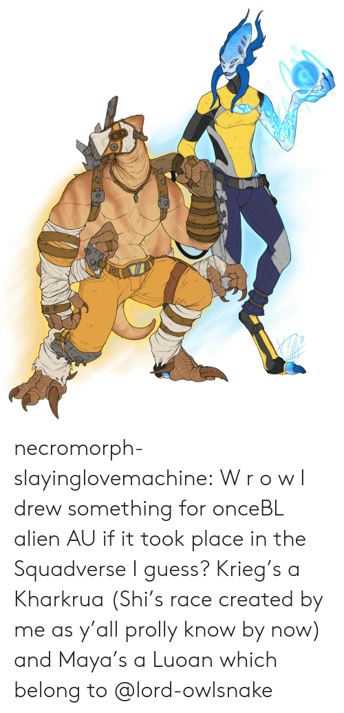 maya: necromorph-slayinglovemachine:  W r o w I drew something for onceBL alien AU if it took place in the Squadverse I guess? Krieg's a Kharkrua (Shi's race created by me as y'all prolly know by now) and Maya's a Luoan which belong to @lord-owlsnake