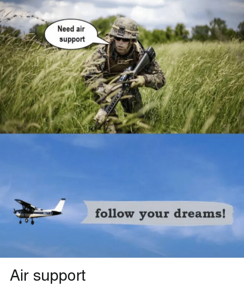 Follow Your Dreams: Need air  support  follow your dreams Air support