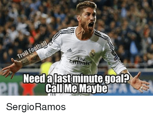 Call Me Maybe, Memes, and 🤖: Need alast minute goal  Call Me Maybe SergioRamos