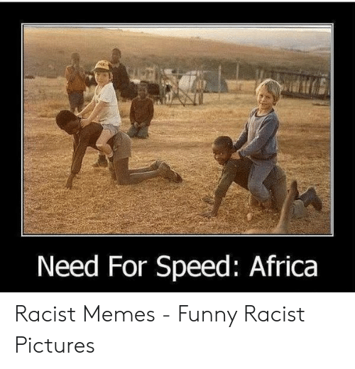 Funny Racist Memes: Need For Speed: Africa Racist Memes - Funny Racist Pictures