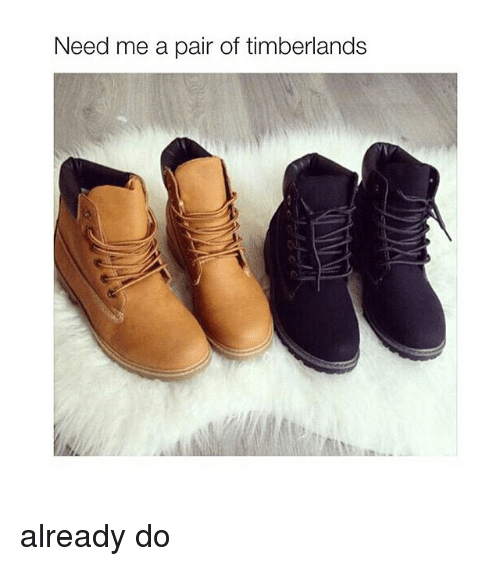 Timberland: Need me a pair of timberlands already do