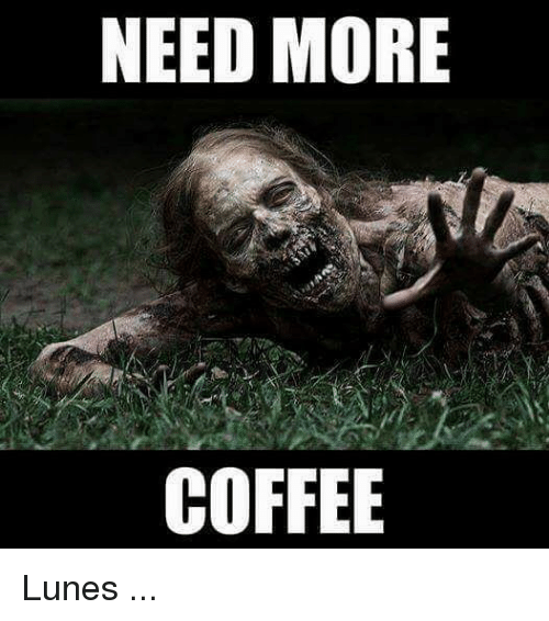 need more coffee lunes 22030691 search more coffee memes on me me