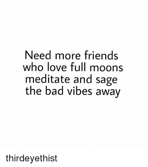 Saged: Need more friends  who love full moons  meditate and sage  the bad vibes awav thirdeyethist