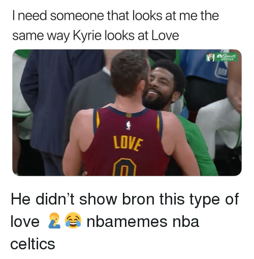 Basketball, Love, and Nba: need someone that looks at me the  same way Kyrie looks at Love  ชิ  BOSTON  LOVE He didn't show bron this type of love 🤦‍♂️😂 nbamemes nba celtics