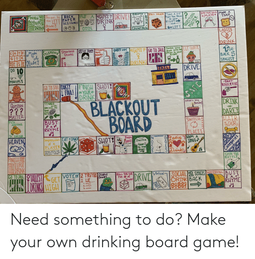 make your own: Need something to do? Make your own drinking board game!