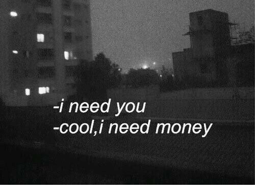 Money, Cool, and You: - need you  -cool,i need money