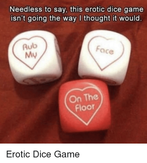 needless: Needless to say, this erotic dice game  isn't going the way I thought it would.  Rub  My  Face  On The  Floor Erotic Dice Game