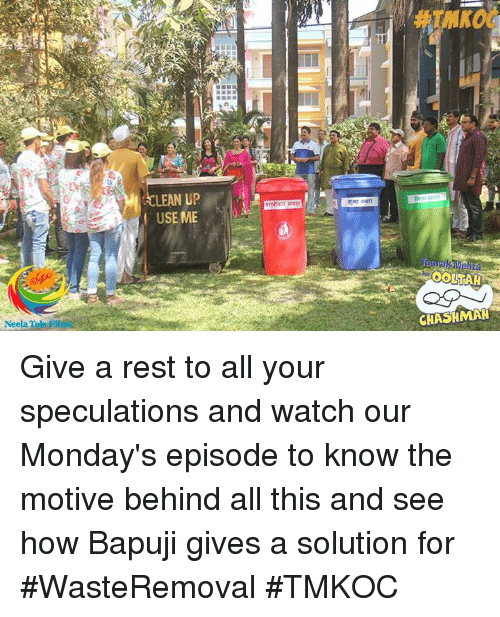 Lean, Memes, and 🤖: Neela Tele Fili  i  LEAN UP  USE ME  OOLTAH  CHASHMAH Give a rest to all your speculations and watch our Monday's episode to know the motive behind all this and see how Bapuji gives a solution for #WasteRemoval #TMKOC