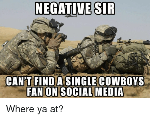 Dallas Cowboys, Social Media, and Where Ya At: NEGATIVE SIR  CAN'T FINDA SINGLE COWBOYS  FAN ON SOCIAL MEDIA Where ya at?