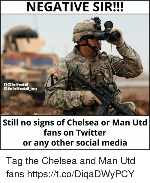 Chelsea, Memes, and Social Media: NEGATIVE SIR!!!  O TrollFootball  TheTrollFootball Insta  Still no signs of Chelsea or Man Utd  fans on Twitter  or any other social media Tag the Chelsea and Man Utd fans https://t.co/DiqaDWyPCY