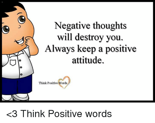 Memes, Attitude, and 🤖: Negative thoughts  will destroy you  Always keep a positive  attitude.  Think Positive Words <3 Think Positive words