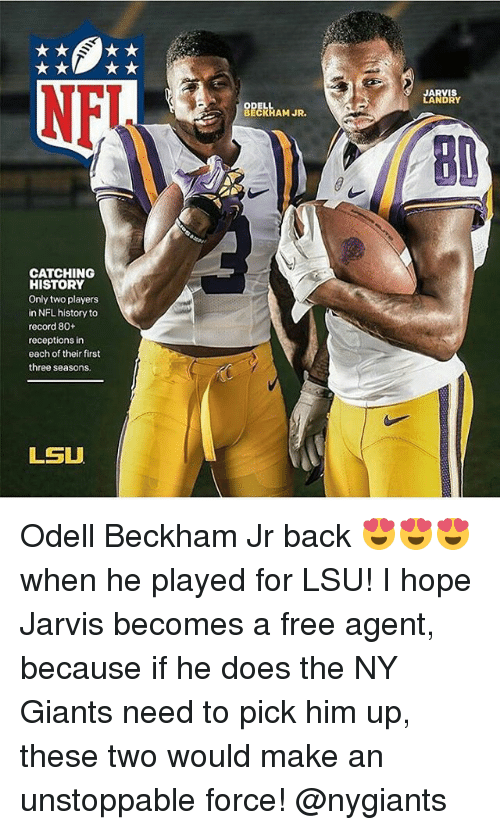 Memes, Odell Beckham Jr., and Giant: NEI  CATCHING  HISTORY  Only two players  in NFL history to  record 80+  receptions in  each of their first  three seasons.  LSU  HAM JR.  JARVIS  LANDRY Odell Beckham Jr back 😍😍😍 when he played for LSU! I hope Jarvis becomes a free agent, because if he does the NY Giants need to pick him up, these two would make an unstoppable force! @nygiants