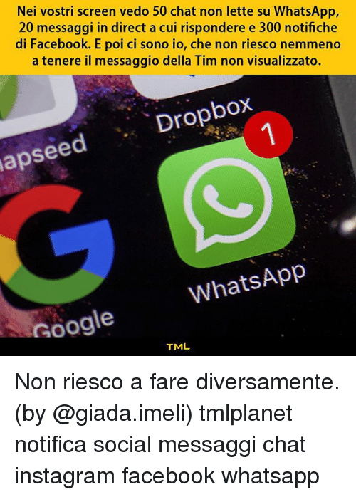 Facebook, Google, and Instagram: Nei vostri screen vedo 50 chat non lette su WhatsApp,  20 messaggi in direct a cui rispondere e 300 notifiche  di Facebook. E poi ci sono io, che non riesco nemmeno  a tenere il messaggio della Tim non visualizzato.  apseed Dropbox  WhatsApp  Google  TML Non riesco a fare diversamente. (by @giada.imeli) tmlplanet notifica social messaggi chat instagram facebook whatsapp