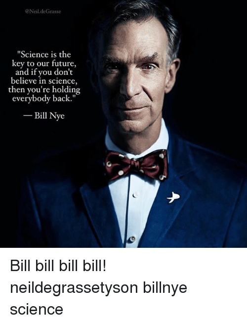 """neile: Neil.deGrasse  Science is the  key to our future,  and if you don't  believe in science,  then you're holding  everybody back.""""  -Bill Nye Bill bill bill bill! neildegrassetyson billnye science"""