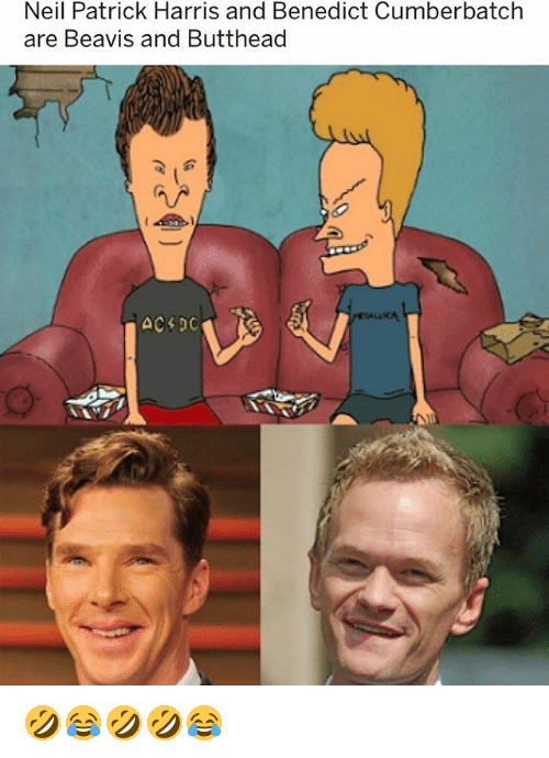 beavis: Neil Patrick Harris and Benedict Cumberbatch  are Beavis and Butthead 🤣😂🤣🤣😂