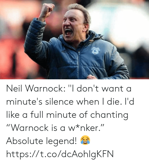 """a&w: Neil Warnock: """"I don't want a minute's silence when I die. I'd like a full minute of chanting """"Warnock is a w*nker.""""   Absolute legend! 😂 https://t.co/dcAohlgKFN"""