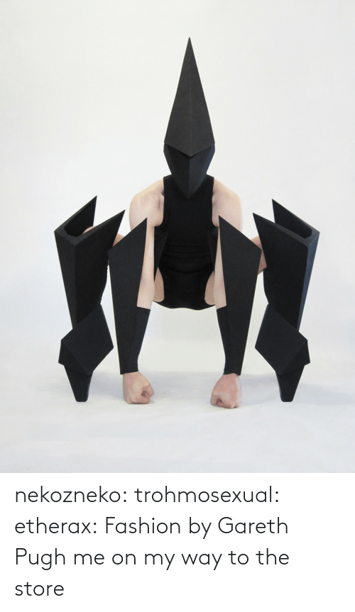 Fashion: nekozneko: trohmosexual:  etherax: Fashion by Gareth Pugh me on my way to the store