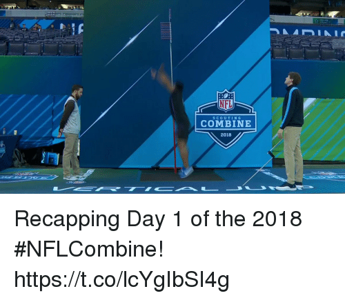 scouting: NEL  COMBINE  SCOUTING  2018 Recapping Day 1 of the 2018 #NFLCombine! https://t.co/lcYgIbSI4g