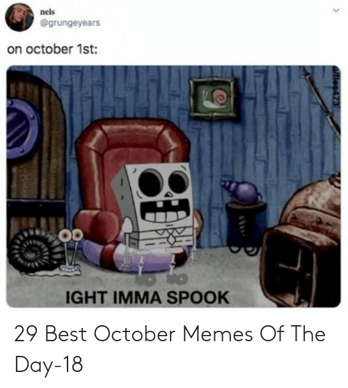 spook: nels  @grungeyears  on october 1st:  IGHT IMMA SPOOK  tiee473 29 Best October Memes Of The Day-18