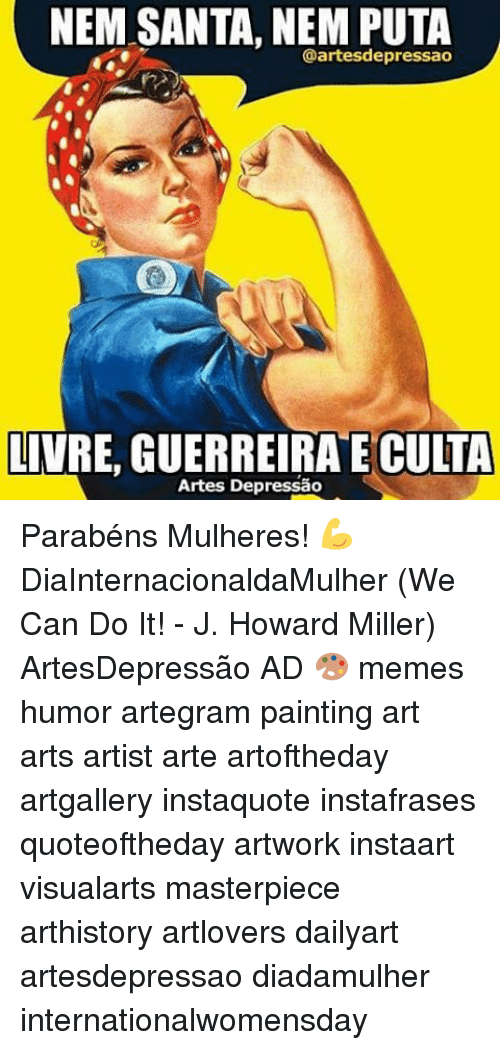 Memes, Santa, and 🤖: NEM SANTA, NEM PUTA  @artesdepressao  LIVRE, GUERREIRA E CULTA  Artes Depressao Parabéns Mulheres! 💪 DiaInternacionaldaMulher (We Can Do It! - J. Howard Miller) ArtesDepressão AD 🎨 memes humor artegram painting art arts artist arte artoftheday artgallery instaquote instafrases quoteoftheday artwork instaart visualarts masterpiece arthistory artlovers dailyart artesdepressao diadamulher internationalwomensday