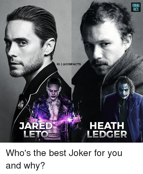 nema: (NEMA  FACTS  IG I @CINFACTS  JARED  HEATH  LETO  LEDGER Who's the best Joker for you and why?