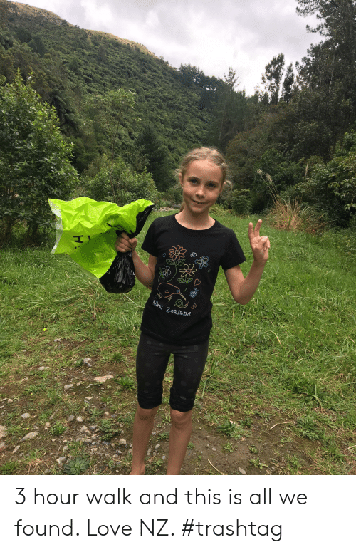 We Found Love: NeN Zealand 3 hour walk and this is all we found. Love NZ. #trashtag