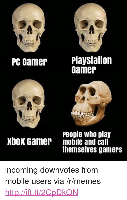 """Memes, PlayStation, and Xbox: neni  PC Gamer Playstation  Gamer  People who play  Xbox Gamer  mobile and cal  themselves gamersS <p>incoming downvotes from mobile users via /r/memes <a href=""""http://ift.tt/2CpDkQN"""">http://ift.tt/2CpDkQN</a></p>"""
