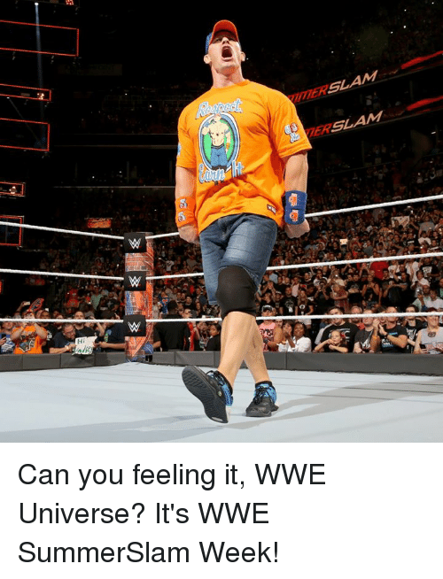 World Wrestling Entertainment, Universe, and Can: NER SLAM  ERSLAM  sa  8 Can you feeling it, WWE Universe? It's WWE SummerSlam Week!
