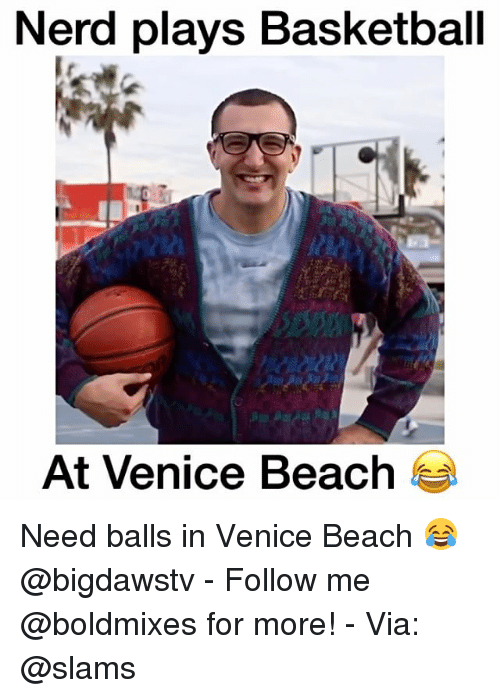 Basketball, Memes, and 🤖: Nerd plays Basketball  At Venice Beach Need balls in Venice Beach 😂 @bigdawstv - Follow me @boldmixes for more! - Via: @slams
