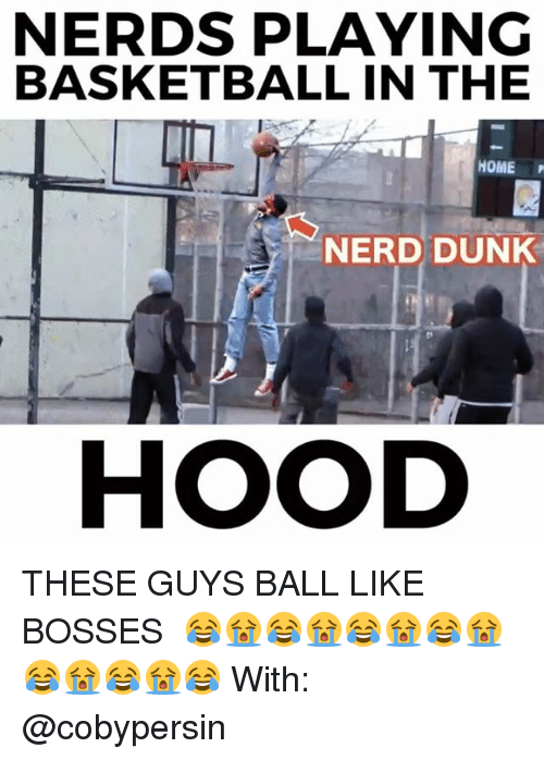 Basketball, Dunk, and Memes: NERDS PLAYING  BASKETBALL IN THE  HOME P  NERD DUNK  HOOD THESE GUYS BALL LIKE BOSSES⠀ 😂😭😂😭😂😭😂😭😂😭😂😭😂⠀ With: @cobypersin