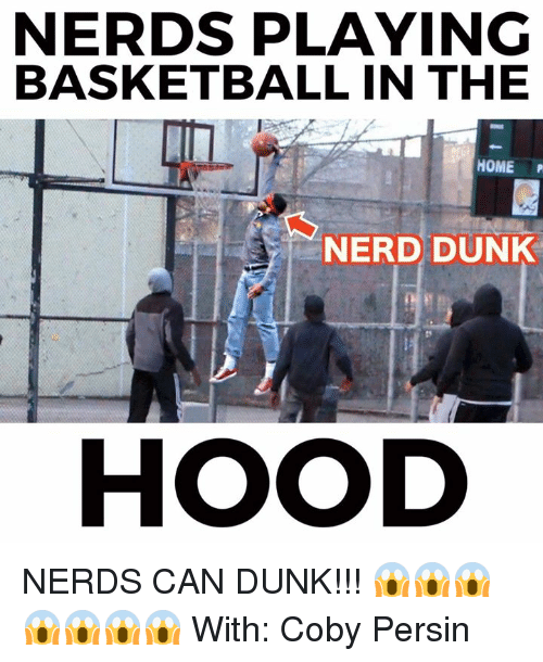 Basketball: NERDS PLAYING  BASKETBALL IN THE  HOME P  NERD DUNK  HOOD NERDS CAN DUNK!!! 😱😱😱😱😱😱😱  With:  Coby Persin