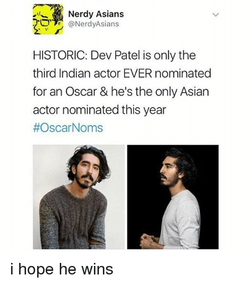 Asian, Memes, and Oscar Noms: Nerdy Asians  @Nerdy Asians  HISTORIC: Dev Patel is only the  third Indian actor EVER nominated  for an Oscar & he's the only Asian  actor nominated this year  #Oscar Noms i hope he wins