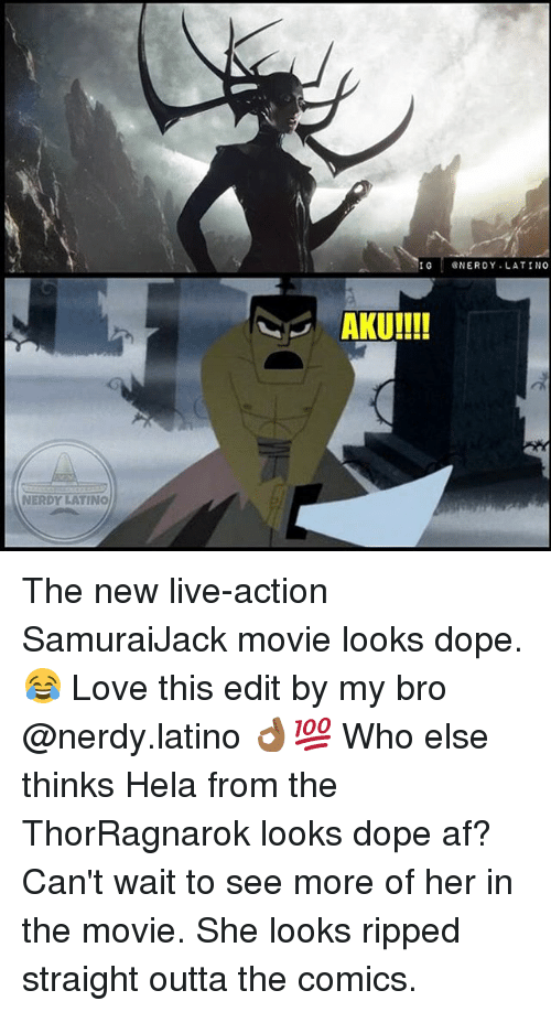 Af, Dope, and Love: NERDY LATINO  I G  ONERDY LATINO The new live-action SamuraiJack movie looks dope. 😂 Love this edit by my bro @nerdy.latino 👌🏾💯 Who else thinks Hela from the ThorRagnarok looks dope af? Can't wait to see more of her in the movie. She looks ripped straight outta the comics.