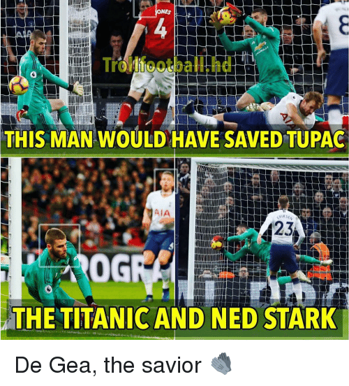 nes: NES  rollfootball.hd  THIS MAN WOULD HAVE SAVED TUPAG  AIA  0G  THE TITANIC AND NED STARK De Gea, the savior 🧤