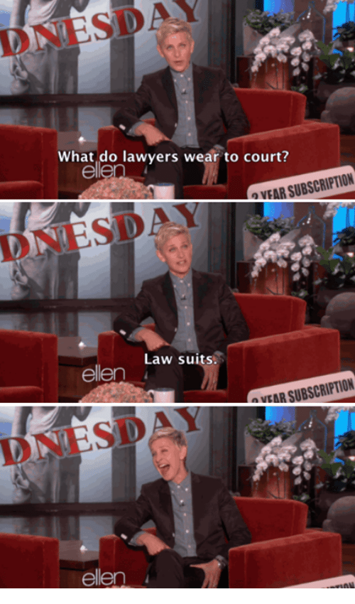 Subscripter: NESDAY  What do lawyers wear to court?  SUBSCRIPTION  OVEAR Law suits.  ellen  SUBSCRIPTION  NEAR ellen