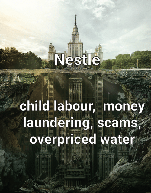 nestle: Nestle  child labour, money  laundering, scams,  overpriced water