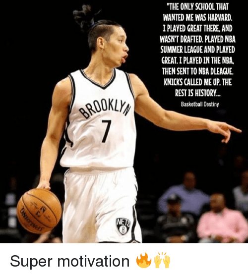Memes, Harvard, and 🤖: NET  THE ONLY SCHOOL THAT  WANTED MEWAS HARVARD.  I PLAYED GREAT THERE AND  WASNTDRAFTED. PLAYED NBA  SUMMERLEAGUE AND PLAYED  GREAT I PLAYED IN THE NBA  THEN SENT TO NBA DLEAGUE.  KNICKS CALLED ME UP. THE  REST IS HISTORY  Basketball Destiny Super motivation 🔥🙌