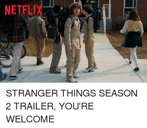 Youre Welcom: NETFLI STRANGER THINGS SEASON 2 TRAILER, YOU'RE WELCOME
