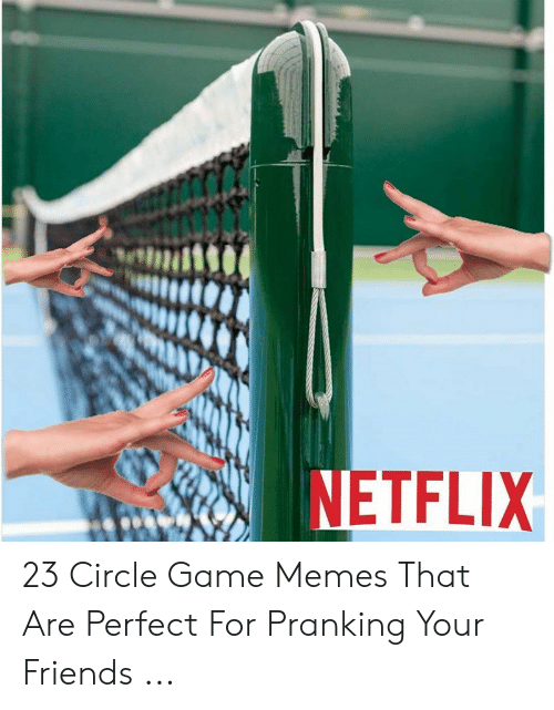 Circle Game Memes: NETFLIX 23 Circle Game Memes That Are Perfect For Pranking Your Friends ...