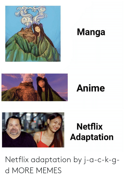 adaptation: Netflix adaptation by j-a-c-k-g-d MORE MEMES
