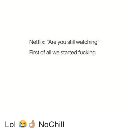 "Fucking, Funny, and Lol: Netflix: ""Are you still watching""  First of all we started fucking Lol 😂👌🏽 NoChill"