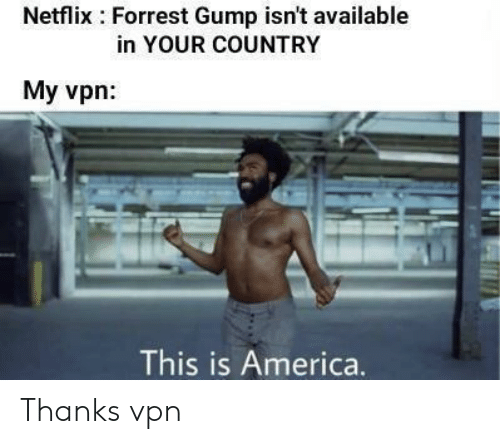 Forrest Gump: Netflix Forrest Gump isn't available  in YOUR COUNTRY  My vpn:  This is America. Thanks vpn
