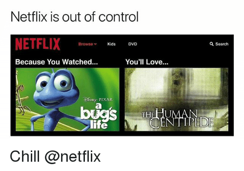 Chill, Life, and Love: Netflix is out of control  BrowseKids  Q Search  Because You Watched...  You'll Love..  , PIXAR  life Chill @netflix
